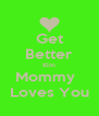 Get Better Kim Mommy   Loves You - Personalised Poster A4 size