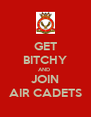 GET BITCHY AND  JOIN AIR CADETS - Personalised Poster A4 size