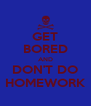 GET BORED AND DON'T DO HOMEWORK - Personalised Poster A4 size