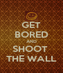 GET BORED AND SHOOT  THE WALL - Personalised Poster A4 size