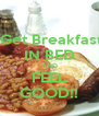 Get Breakfast IN BED AND FEEL GOOD!! - Personalised Poster A4 size