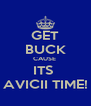 GET BUCK CAUSE  ITS  AVICII TIME! - Personalised Poster A4 size