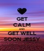 GET CALM AND GET WELL SOON JESSY - Personalised Poster A4 size
