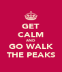 GET CALM AND GO WALK THE PEAKS - Personalised Poster A4 size