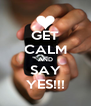 GET CALM AND SAY YES!!! - Personalised Poster A4 size