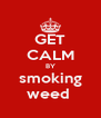 GET CALM BY smoking weed  - Personalised Poster A4 size