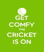 GET COMFY THE CRICKET IS ON - Personalised Poster A4 size