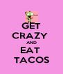 GET CRAZY  AND EAT  TACOS - Personalised Poster A4 size