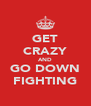 GET CRAZY AND GO DOWN FIGHTING - Personalised Poster A4 size