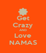 Get Crazy AND Love NAMAS - Personalised Poster A4 size