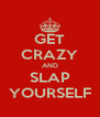 GET CRAZY AND SLAP YOURSELF - Personalised Poster A4 size