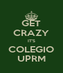 GET CRAZY IT'S COLEGIO UPRM - Personalised Poster A4 size