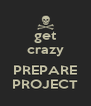 get crazy  PREPARE PROJECT - Personalised Poster A4 size