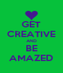 GET CREATIVE AND BE AMAZED - Personalised Poster A4 size