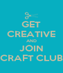 GET CREATIVE AND JOIN CRAFT CLUB - Personalised Poster A4 size