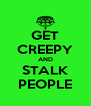 GET CREEPY AND  STALK  PEOPLE - Personalised Poster A4 size