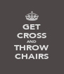 GET CROSS AND THROW CHAIRS - Personalised Poster A4 size