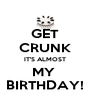 GET CRUNK IT'S ALMOST MY  BIRTHDAY! - Personalised Poster A4 size