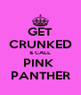 GET CRUNKED & CALL PINK  PANTHER - Personalised Poster A4 size