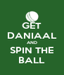 GET DANIAAL AND SPIN THE BALL - Personalised Poster A4 size