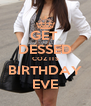 GET  DESSED COZ ITS BIRTHDAY EVE - Personalised Poster A4 size