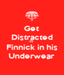 Get Distracted By  Finnick in his Underwear - Personalised Poster A4 size
