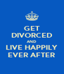 GET DIVORCED AND LIVE HAPPILY EVER AFTER - Personalised Poster A4 size