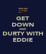 GET DOWN AND DURTY WITH EDDIE - Personalised Poster A4 size