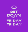 GET DOWN ON FRIDAY FRIDAY - Personalised Poster A4 size