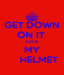 GET DOWN ON IT  SUCK MY      HELMET - Personalised Poster A4 size
