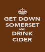 GET DOWN SOMERSET AND DRINK CIDER - Personalised Poster A4 size