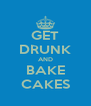 GET DRUNK AND BAKE CAKES - Personalised Poster A4 size