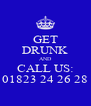 GET DRUNK AND CALL US: 01823 24 26 28 - Personalised Poster A4 size
