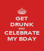 GET DRUNK AND CELEBRATE MY BDAY - Personalised Poster A4 size