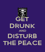 GET DRUNK AND DISTURB THE PEACE - Personalised Poster A4 size