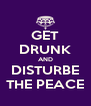 GET DRUNK AND DISTURBE THE PEACE - Personalised Poster A4 size