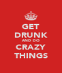GET DRUNK AND DO CRAZY THINGS - Personalised Poster A4 size