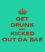 GET DRUNK AND KICKED OUT DA BAR - Personalised Poster A4 size