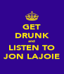 GET DRUNK and LISTEN TO JON LAJOIE - Personalised Poster A4 size