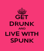 GET DRUNK AND LIVE WITH SPUNK - Personalised Poster A4 size