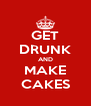 GET DRUNK AND MAKE CAKES - Personalised Poster A4 size