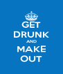 GET DRUNK AND MAKE OUT - Personalised Poster A4 size