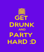 GET  DRUNK AND PARTY  HARD :D - Personalised Poster A4 size