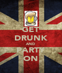 GET DRUNK AND PARTY ON - Personalised Poster A4 size