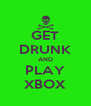 GET DRUNK AND PLAY XBOX - Personalised Poster A4 size