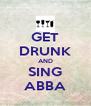 GET DRUNK AND SING ABBA - Personalised Poster A4 size