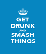 GET DRUNK AND SMASH THINGS - Personalised Poster A4 size
