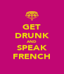 GET DRUNK AND SPEAK FRENCH - Personalised Poster A4 size