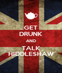 GET DRUNK AND TALK HIDDLESHAW - Personalised Poster A4 size