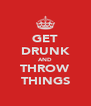 GET DRUNK AND THROW THINGS - Personalised Poster A4 size